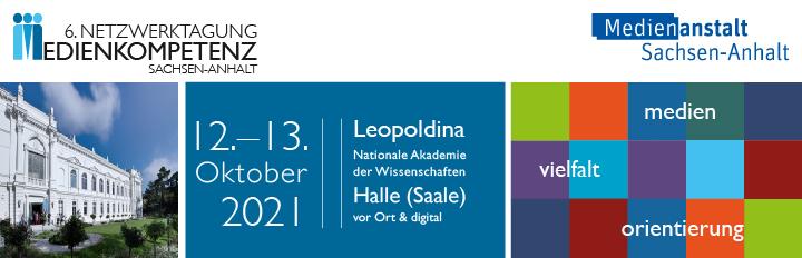 6. Netzwerktagung Medienkompetenz Sachsen-Anhalt | 12. und 13. Oktober 2021 | Leopoldina – Nationale Akademie der Wissenschaften in Halle (Saale)