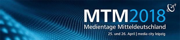 MTM 2018. Medientage Mitteldeutschland. 25. und 26. April 2018 in der media city leipzig